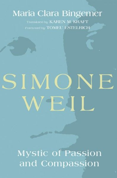 Simone Weil Mystic Of Passion And Compassion By Maria Clara