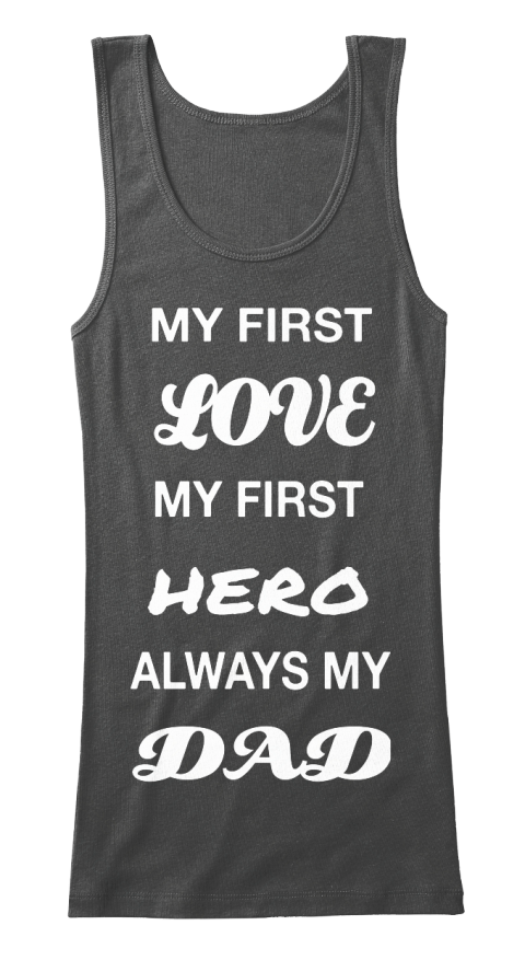 0410f746d42363 My First Love My First Hero Always My Dad Black T-Shirt Front