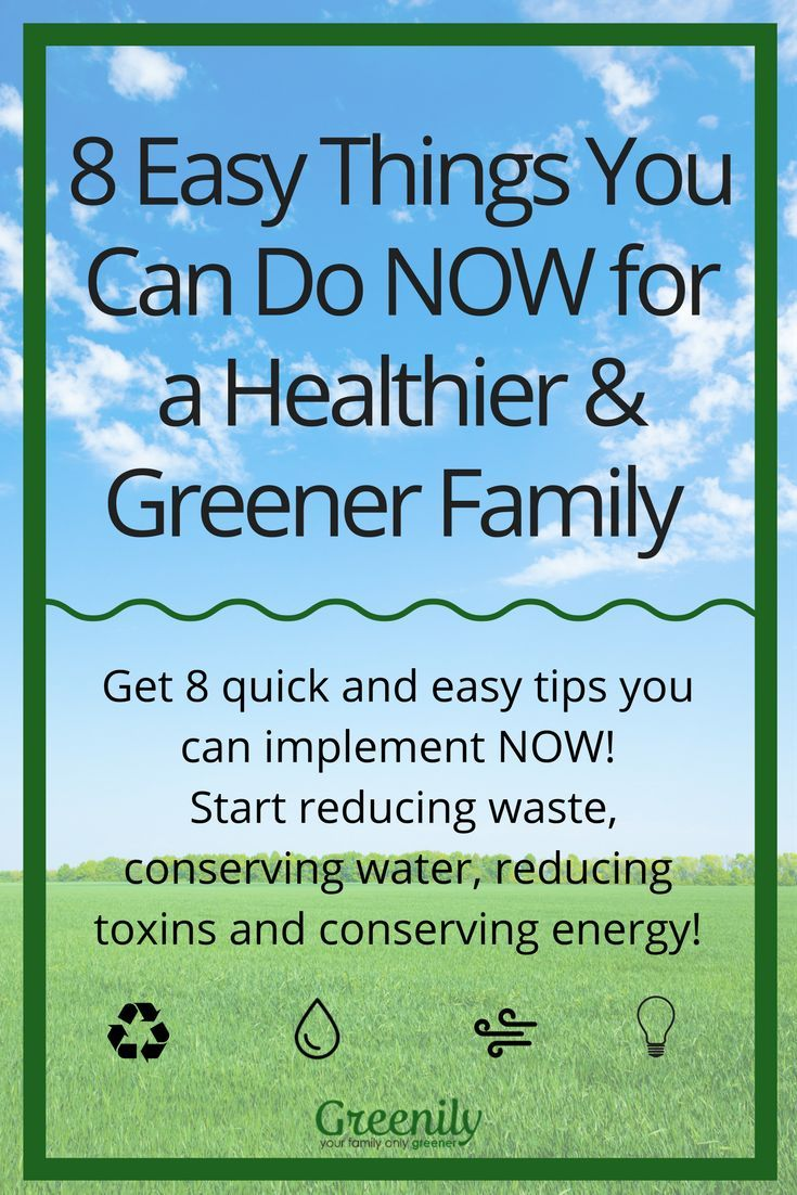Want A Healthy Family And To Live Greener Get These Free Quick Tips