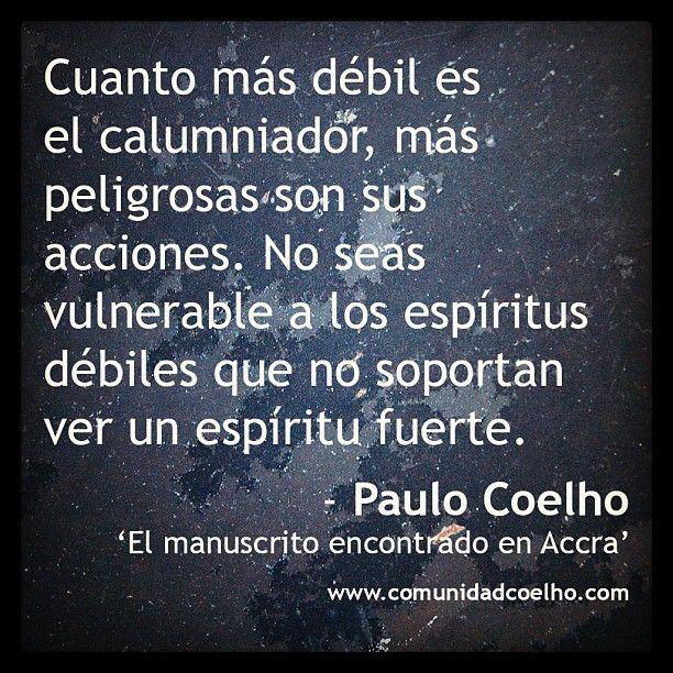 Paulo Coelho: «Cuanto más débil es el calumniador, más peligrosas son sus acciones. No seas vulnerable a los espíritus débiles que no soportan ver un espíritu fuerte.» - http://www.comunidadcoelho.com/ | http://www.twitter.com/ComunidadCoelho | http://www.youtube.com/ComunidadCoelho | https://www.facebook.com/hoyempiezatunuevavida | http://www.pinterest.com/ComunidadCoelho | http://www.instagram.com/ComunidadCoelho #Cita #Quote #PauloCoelho #Coelho #enemigos #debilidad #espíritu…