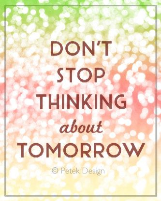 Dont stop thinking about tomorrow lyrics