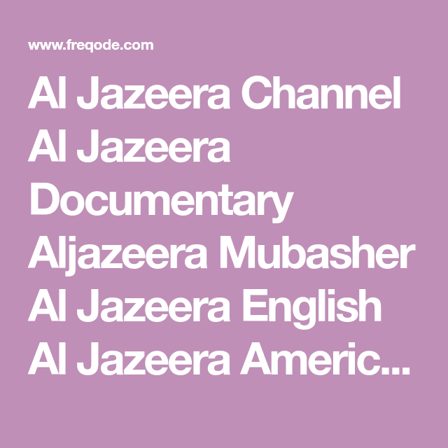 Al Jazeera Channel Al Jazeera Documentary Aljazeera Mubasher Al Jazeera English Al Jazeera America Real Madrid Tv Sports Channel Sky Cinema