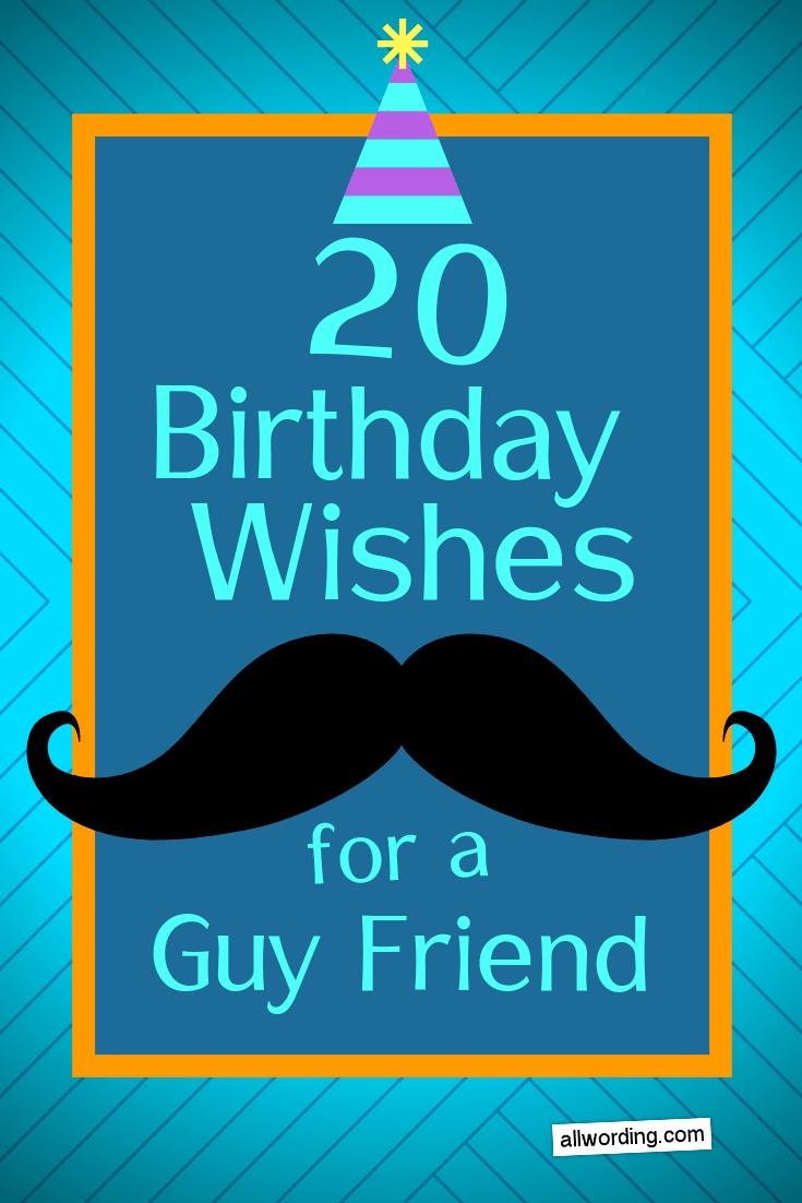 20 Ways To Say Happy Birthday To A Male Friend Happy Birthday Wishes For A Friend Birthday Wishes Funny Happy Birthday Wishes For Him