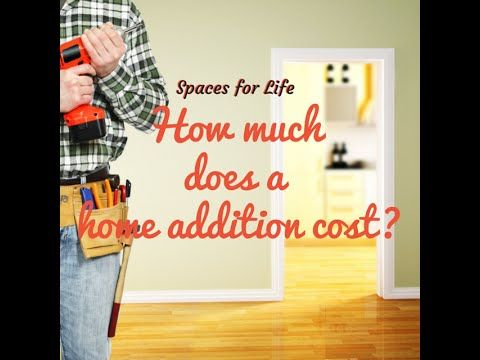 How much does a home addition cost? Spaces for Life by ...
