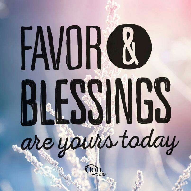 Favor and blessings are yours today!