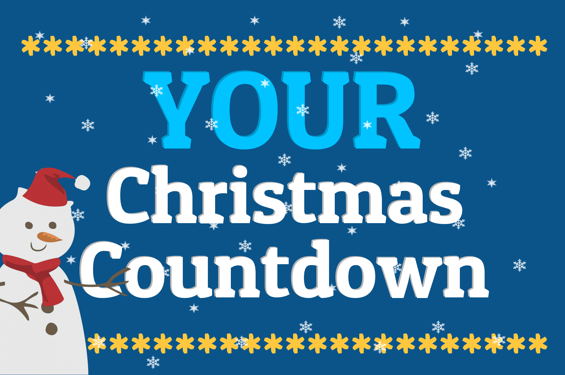 YOUR CHRISTMAS COUNTDOWN Counting down the days until