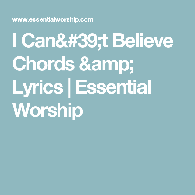 I Cant Believe Chords Lyrics Essential Worship Songs