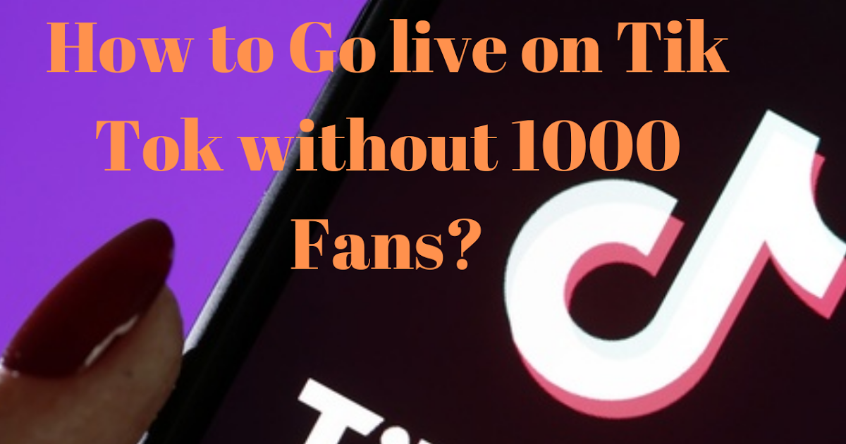 How To Go Live On Tiktok Without 1000 Fans About Me Blog Blackberry Apps Tok