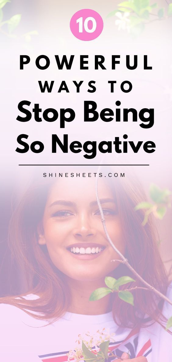 10 Powerful Ways To Be Less Negative