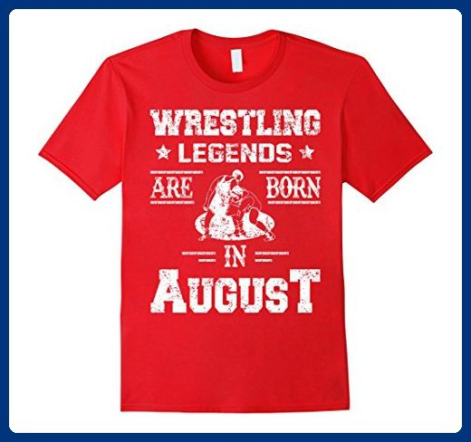 Recognized Brands 2dbf9 47680 Mens Wrestling Legends Are Born In August Birthday Gift T Shirt