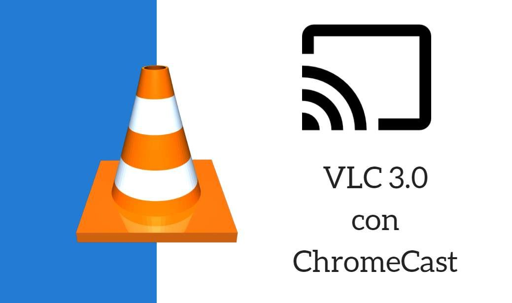 Multimedia Chromecast Vlc Vlc Por Fin Recibira Chromecast
