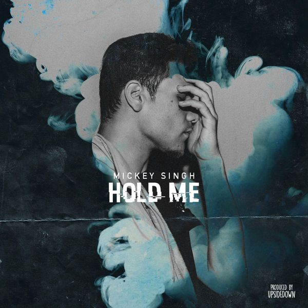 Download Hold Me Mp3 Song Singer Mickey Singh Music Mickey Singh