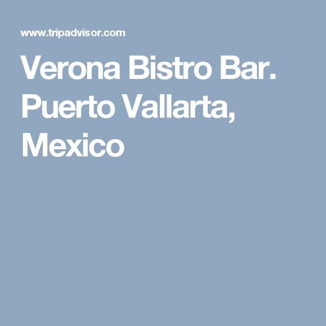 Verona Bistro Bar. Puerto Vallarta, Mexico