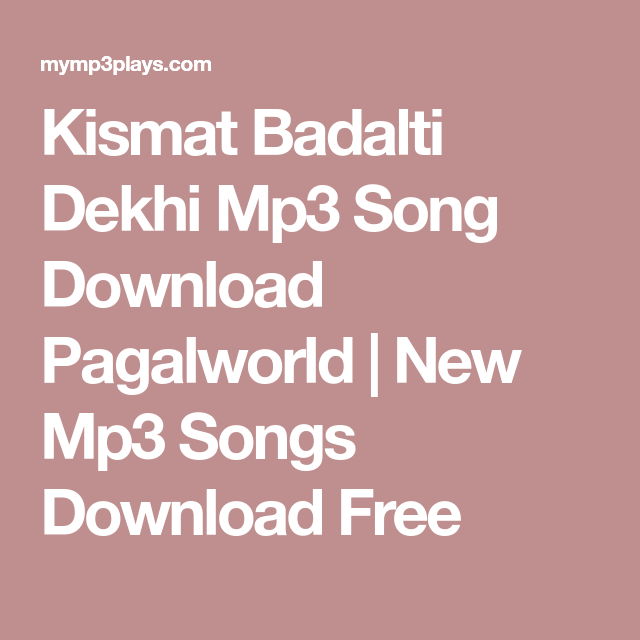 Kismat Badalti Dekhi Mp3 Song Download Pagalworld | New Mp3