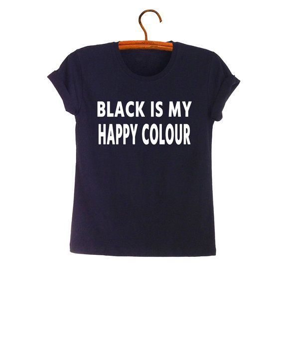 39bf6e7e487 Black is my happy colour Funny Shirts with sayings TShirt Tumblr Grunge  Graphic Tee Shirts Cool T-Shirts Womens Mens Fashion Gifts for Teens