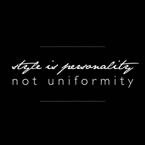 Style is personality not uniformity