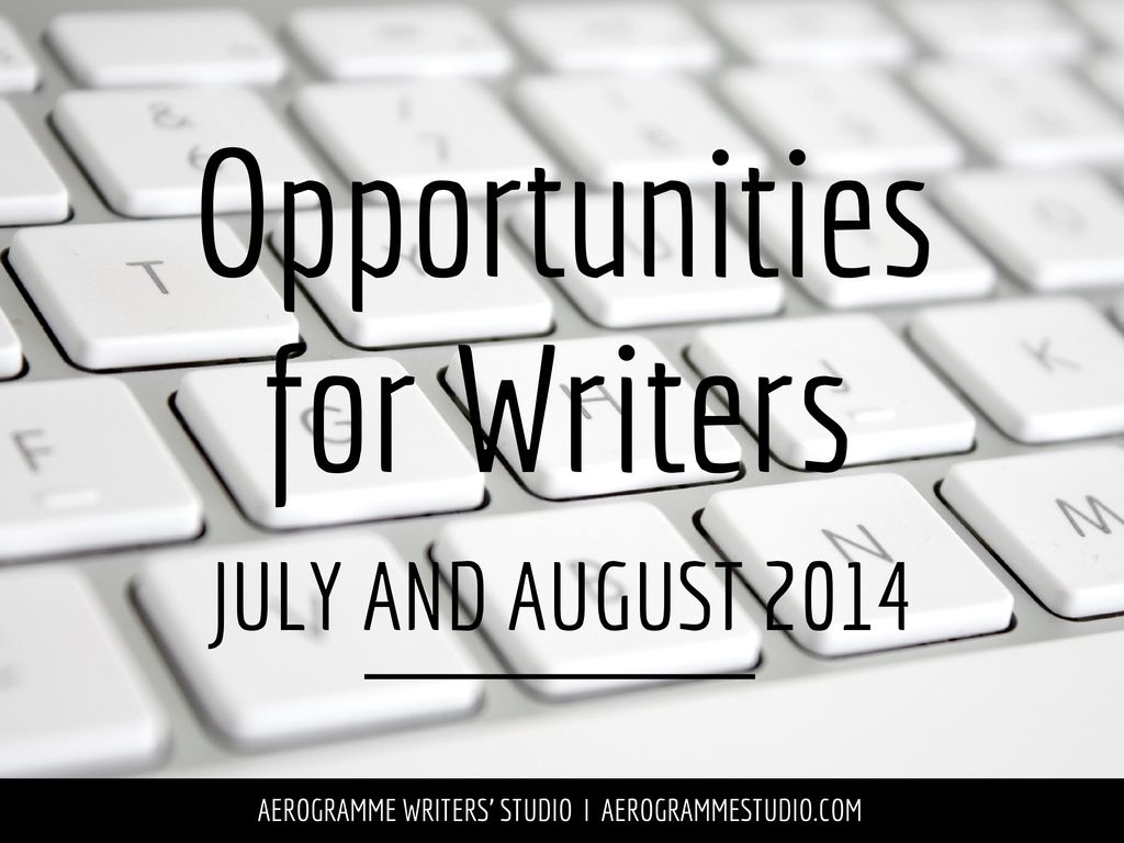 Opportunities for Writers: July and August 2014 – over 60 competitions, fellowships and more.
