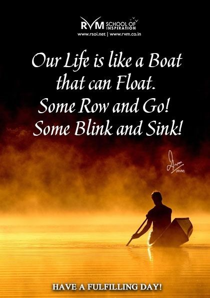 Our Life Is Like A Boat That Can Float Some Row And Go Some Blink