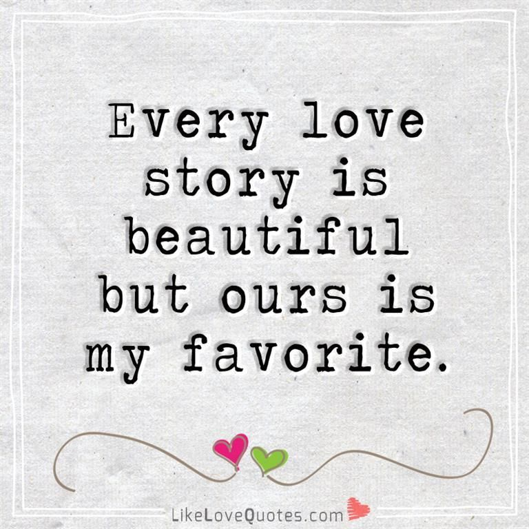 Every Love Story Is Beautiful But Ours Is My Favorite Mixed