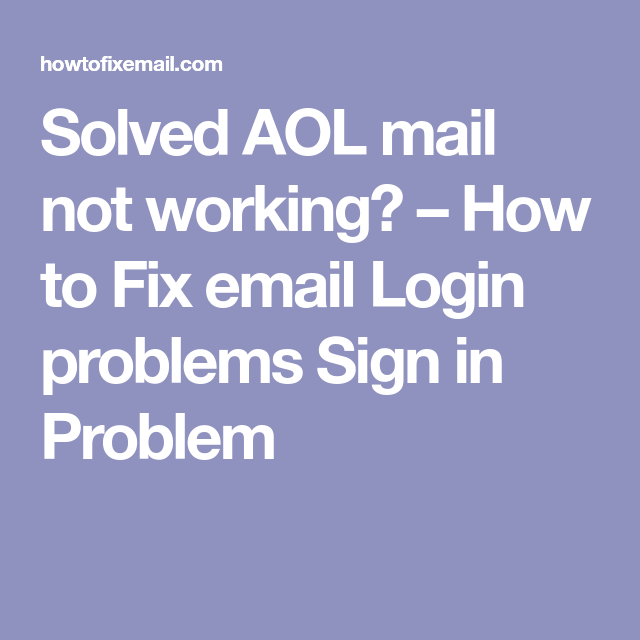 Solved Aol Mail Not Working How To Fix Email Login Problems
