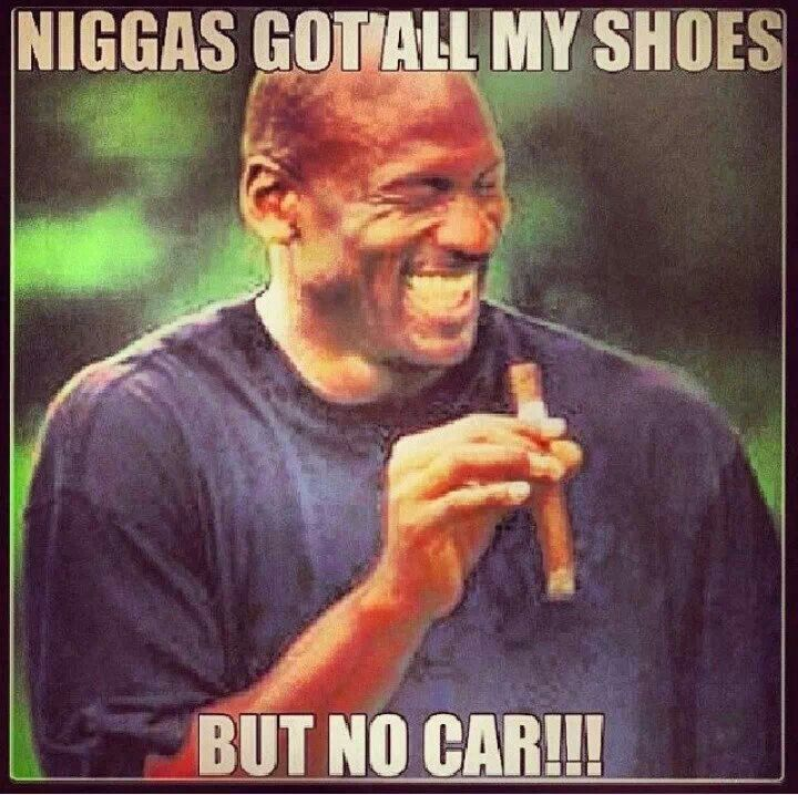 Michael Jordan says yall done bought all my shoes and you still ain't got