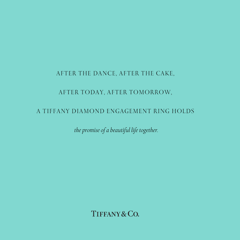 After the dance, after the cake, after today, after tomorrow, a Tiffany diamond engagement ring holds the promise of a beautiful life together~ Tiffany & Co.