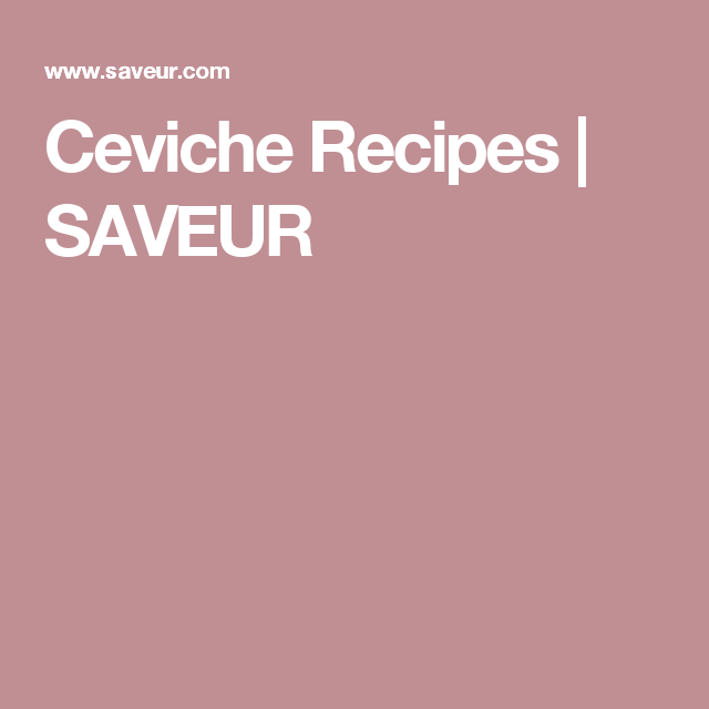 Ceviche Recipes | SAVEUR