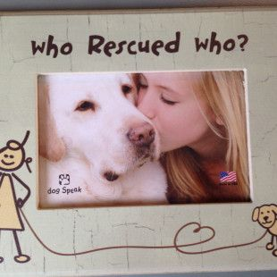 Who Rescued Who Picture Frame Rcoa Producst Pinterest Dog