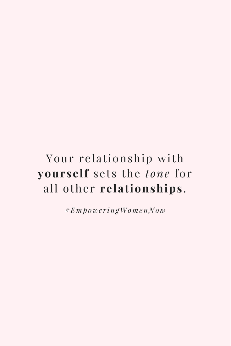 Your Relationship With Yourself Sets The Tone For All Other