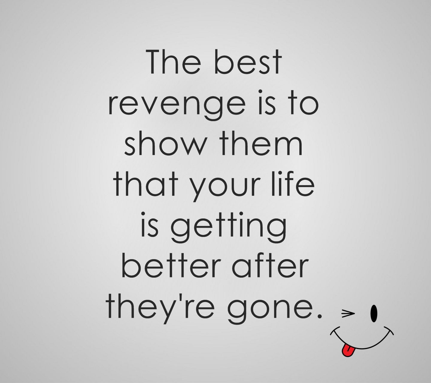 Success Is The Greatest Revenge Quote: The Best Revenge Is To Show Them That Your Life Is Getting