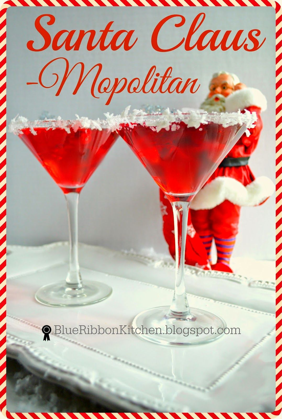 Blue Ribbon Kitchen: Santa Claus-Mopolitan: A signature holiday drink.  Holiday party drinks for Christmas