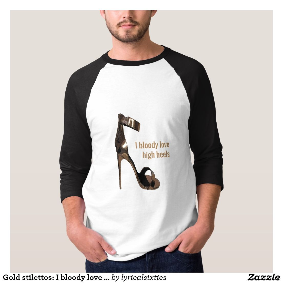 Create your own designs amp sell your design online shirts zazzle - Gold Stilettos I Bloody Love High Heels For Men T Shirt Designed For