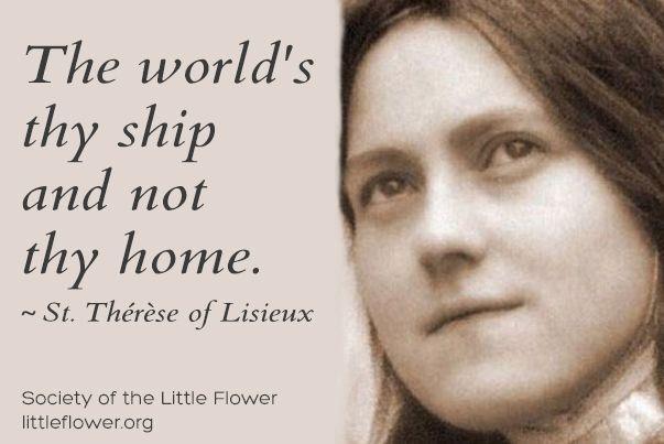 El mundo tu barco y no tu casa. -Sta. Teresita del niño Jesús