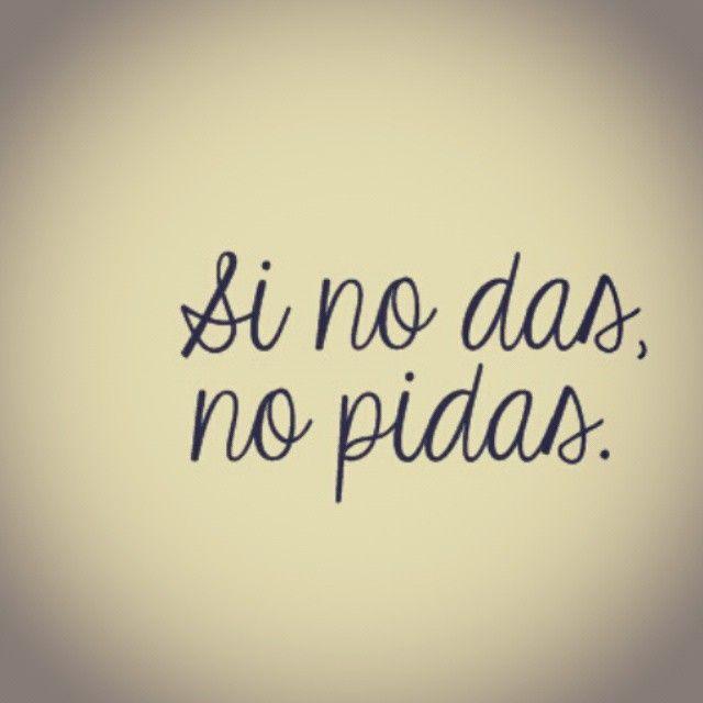 Si No Das No Pidas Frases Español Citas Amor