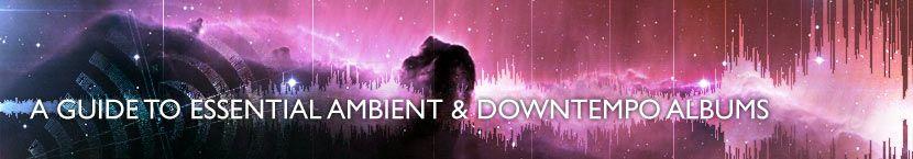 AmbientMusicGuide.com - A Guide To Essential Ambient & Downtempo Albums