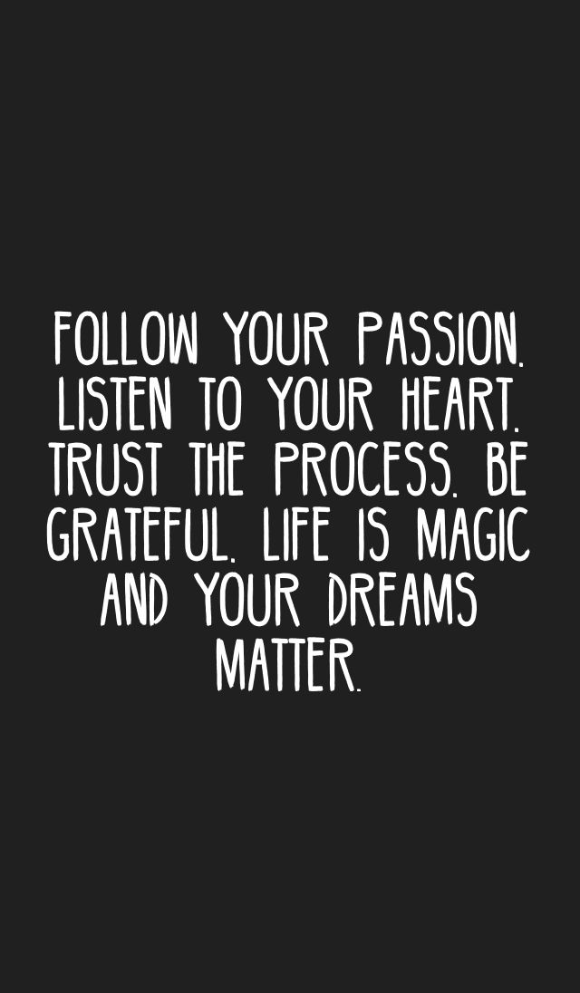 Follow Your Passion Listen To Your Heart Trust The Process Be