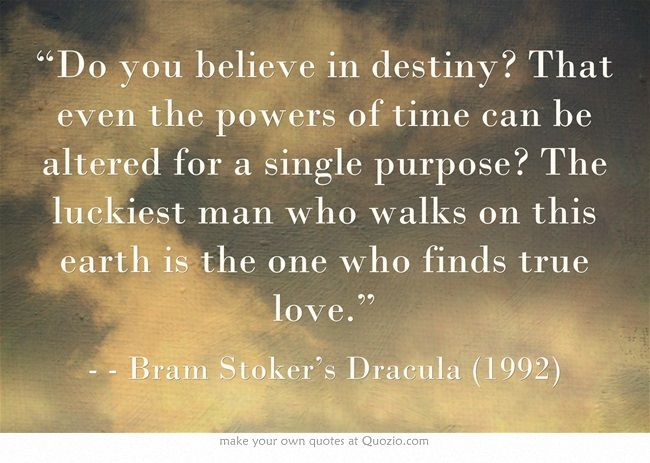 Do You Believe In Destiny That Even The Powers Of Time Can Be