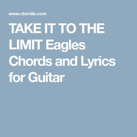 TAKE IT TO THE LIMIT Eagles Chords and Lyrics for Guitar | Guitars ...