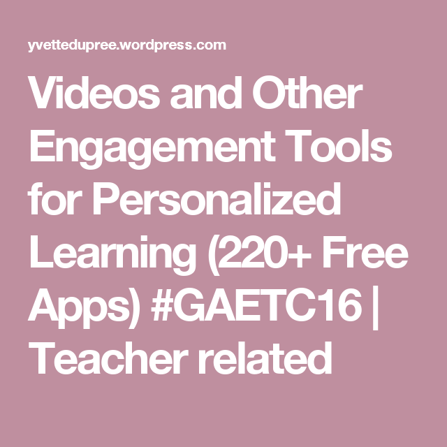 Videos and Other Engagement Tools for Personalized Learning (220+ Free Apps) #GAETC16   Teacher related