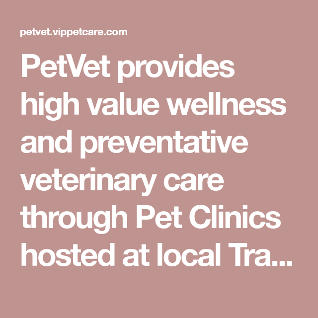 Petvet Provides High Value Wellness And Preventative Veterinary Care Through Pet Clinics Hosted At Local Tractor Supply Veterinary Care Pet Clinic Vet Clinics