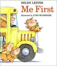 Me First by Helen Lester. {Pinkerton Pig always wants to be first.} Great for beginning of the school year.