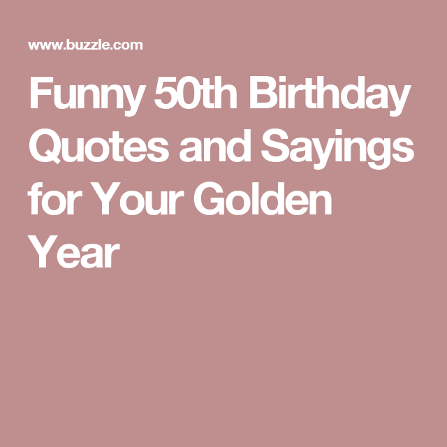 Funny 50th Birthday Quotes And Sayings For Your Golden Year Old