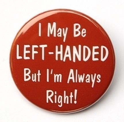 Left Handed But I'm Always Right Pinback Button Badge 1