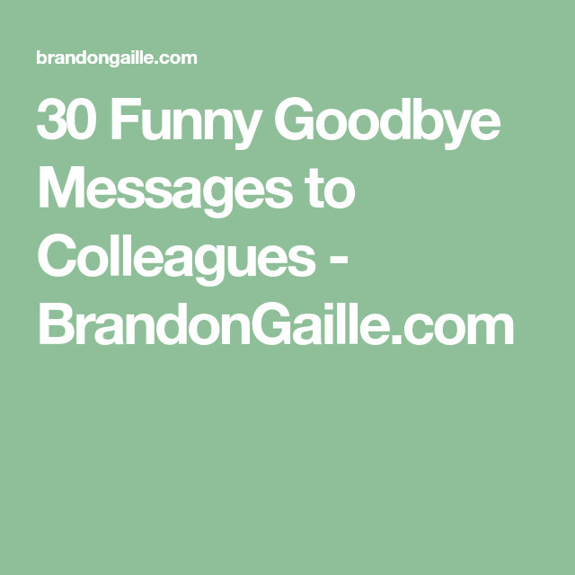 30 Funny Goodbye Messages To Colleagues In 2020 Goodbye Quotes For Colleagues Funny Goodbye Goodbye Message