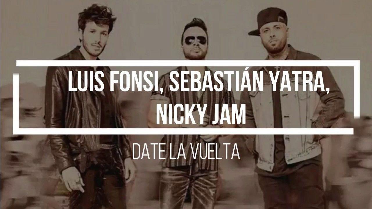 Luis Fonsi Sebastián Yatra Nicky Jam Date La Vuelta Letra Sebastian Yatra La Vuelta Sebastian