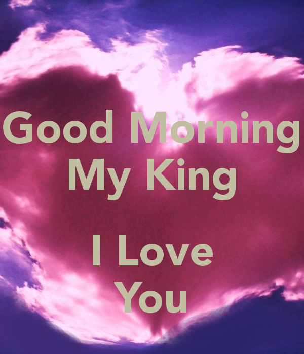 Good Morning My King I Love You Brenda P Tragar Love You Love
