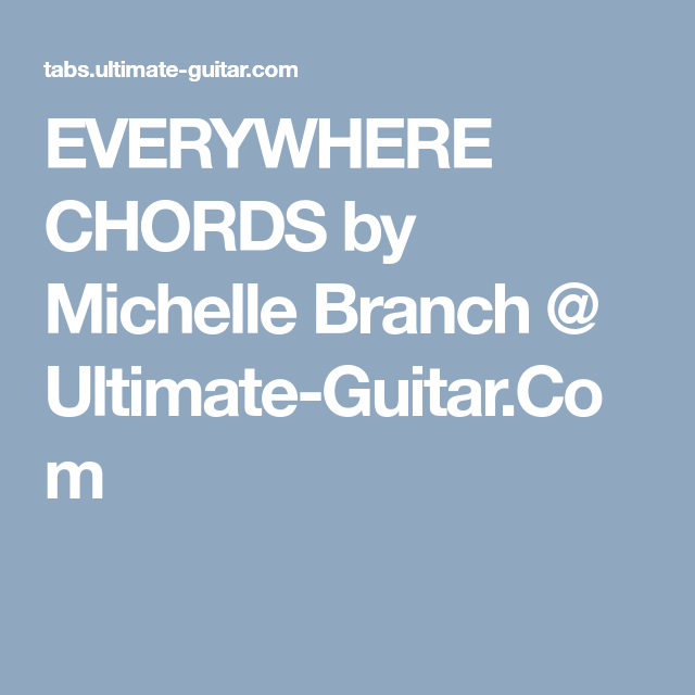 Everywhere Chords By Michelle Branch Ultimate Guitar Music