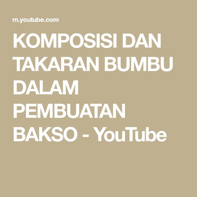 Komposisi Dan Takaran Bumbu Dalam Pembuatan Bakso Youtube Bakso Komposisi Resep Masakan