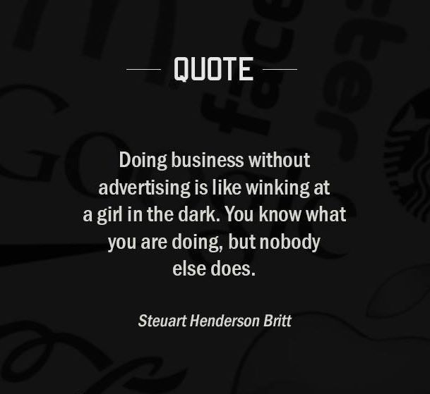 """""""Doing business without advertising is like winking at a"""