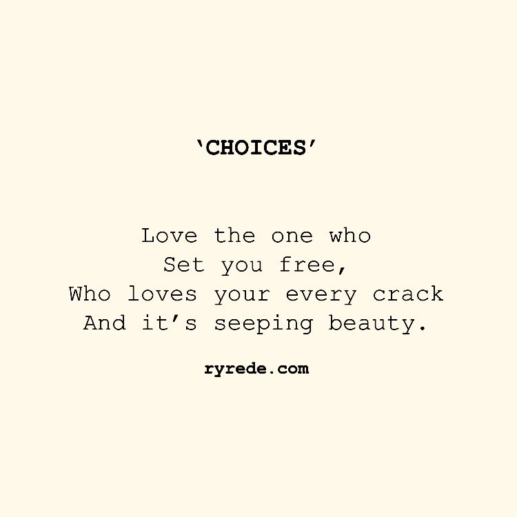 Quote #23   Choices Love The One Who Loves You For Who You Are!